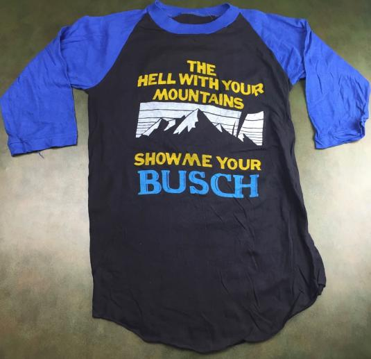 Vintage 70s 80s Hell With Your Mountains Busch Beer T-Shirt