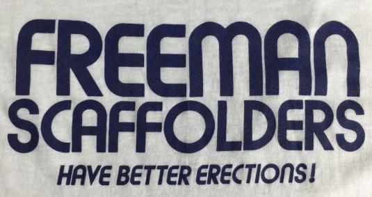 Vintage 80s Funny Freeman Scaffolders Better Erections Shirt