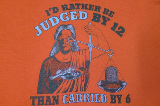 I'd Rather Be Judged By 12 Than Carried By Six Biker T-Shirt