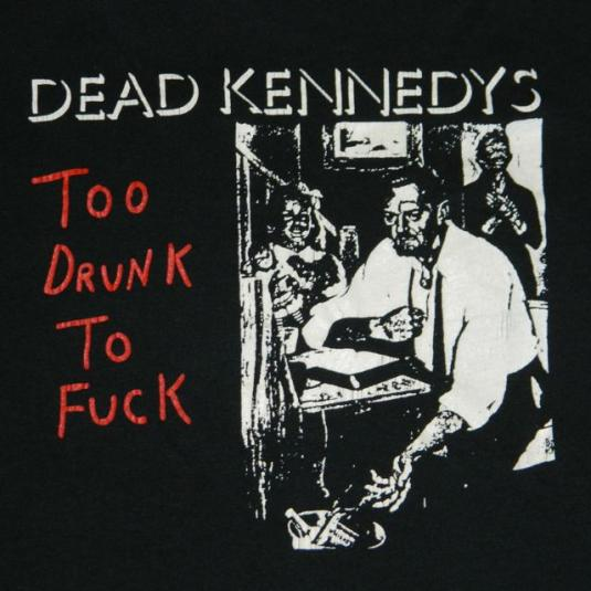 Vintage 80s DEAD KENNEDYS TO DRUNK TO F*CK T-SHIRT
