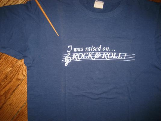 Original 1970s I Was RAISED on…ROCK & ROLL vintage T-shirt