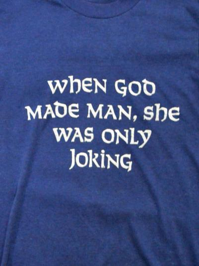 Vintage 80s When God Made Man, She Was Only Joking T Shirt