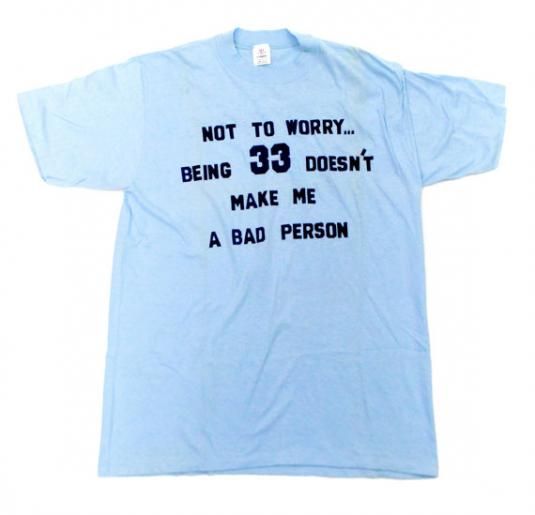Vintage 80s Not to Worry… Being 33 T Shirt Sz L