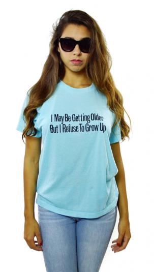 Vintage 80s I May Be Getting Older Refuse To Grow Up T Shirt