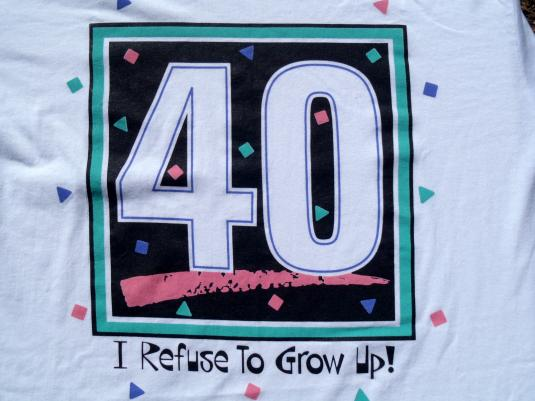 Vintage 1990s 40 Refuse to Grow Up White T-Shirt L