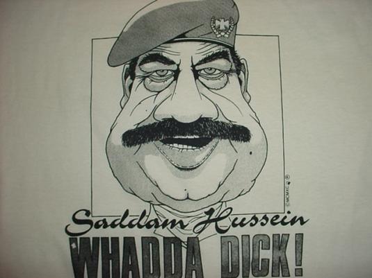 Vintage Saddam Hussein T-Shirt Whadda Dick! XL