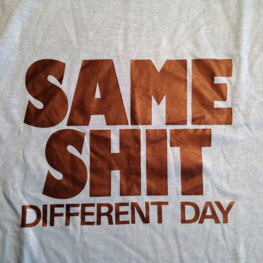 """Vintage 1980's crude """"Same Shit Different Day"""" t-shirt"""