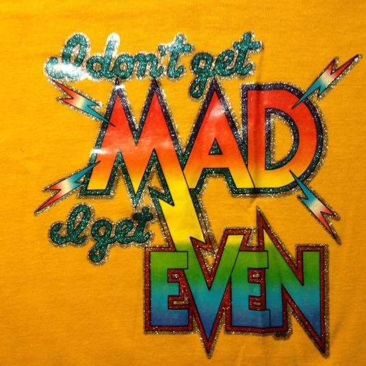 Vintage I Don't Get Mad I Get Even glittery iron-on t-shirt