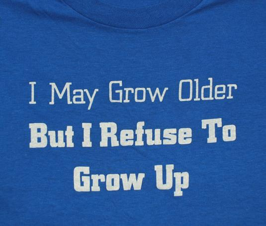 vintage grow older but refuse GROW UP funny humor t-shirt