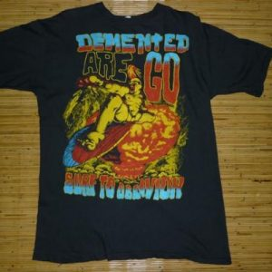 RARE VTG DEMENTED ARE GO T-SHIRT PUNK TRASHER METAL